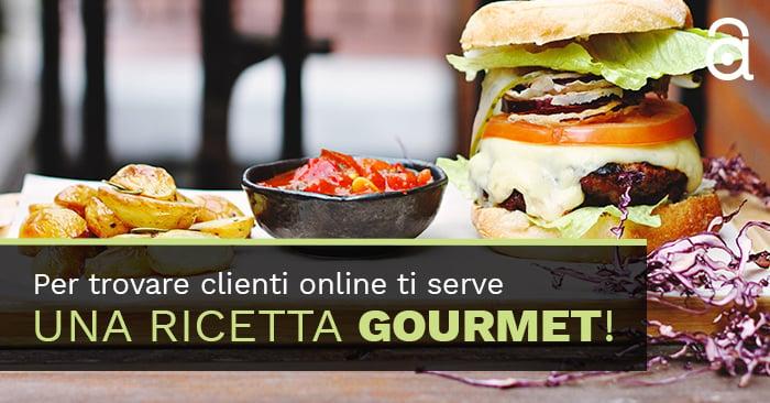 Per trovare clienti online ti serve una ricetta gourmet!