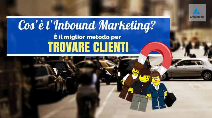 Cos'è l'Inbound Marketing? È il miglior metodo per trovare clienti