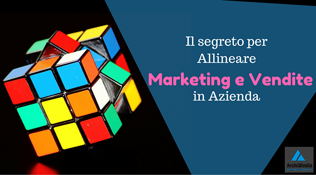 Il segreto per allineare marketing e vendite in azienda