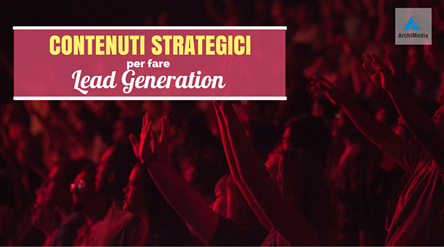 Contenuti strategici per Fare Lead Generation