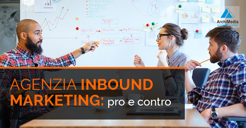Agenzia inbound marketing: pro e contro