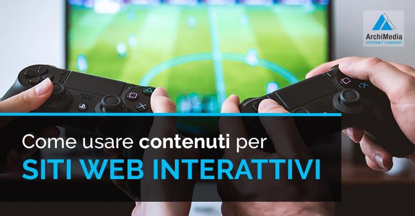 Come usare contenuti per siti web interattivi