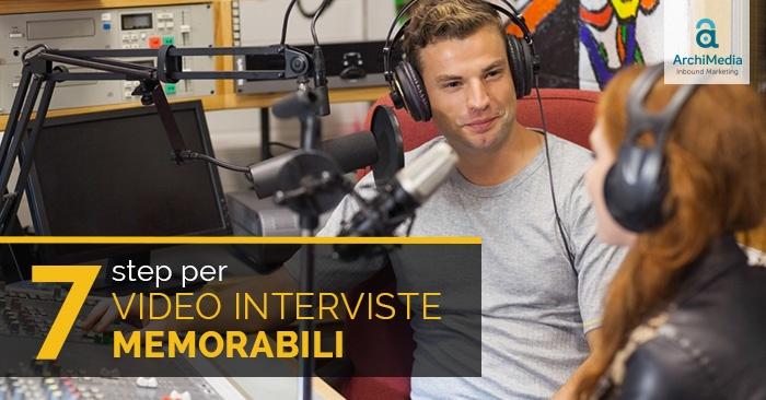 7 Step per video interviste memorabili