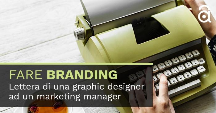 Fare Branding. Lettera di una graphic designer ad un marketing manager