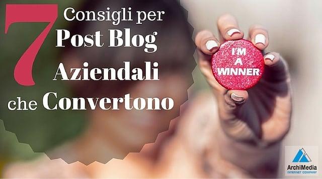 7 consigli per Post Blog Aziendali che Convertono