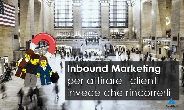 inbound marketing per attirare i clienti invece che rincorrerli