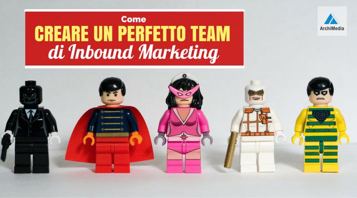 Come creare un Perfetto Team di Inbound Marketing