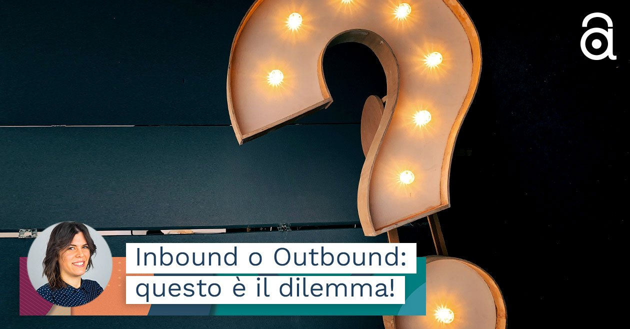 Inbound Outbound: definizioni e confronto tra i due metodi di marketing