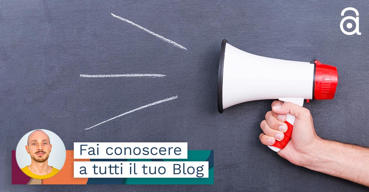 Come Pubblicizzare un Blog? 3 Modi per Rendere Visibili i Tuoi Post
