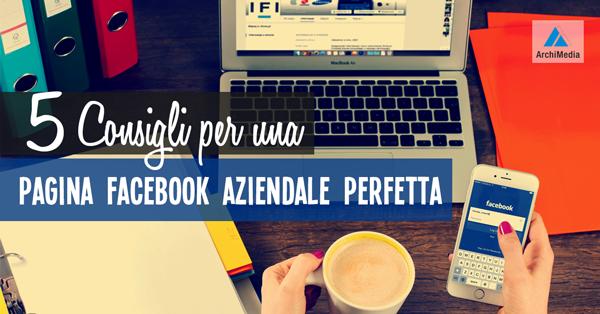 5 Consigli per una Pagina Facebook Aziendale Perfetta.
