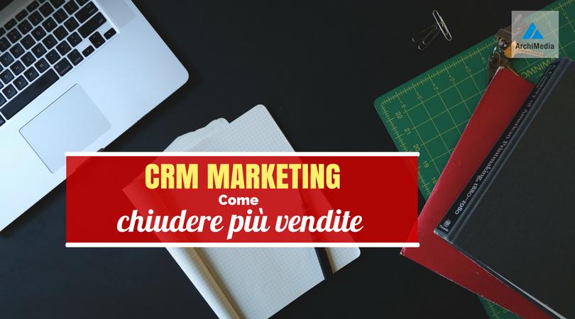 CRM marketing: come chiudere più vendite