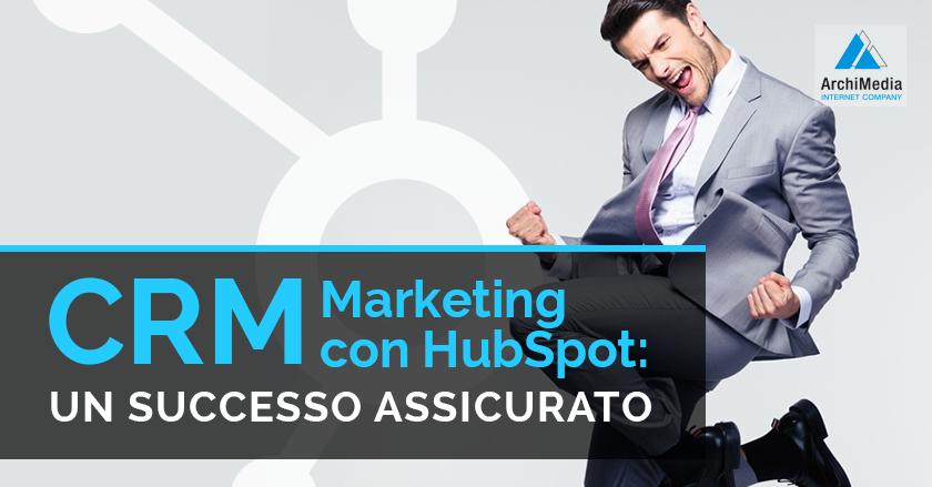 CRM Marketing con HubSpot: un successo assicurato