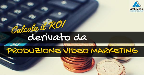 Calcola il ROI derivato da Produzione Video Marketing