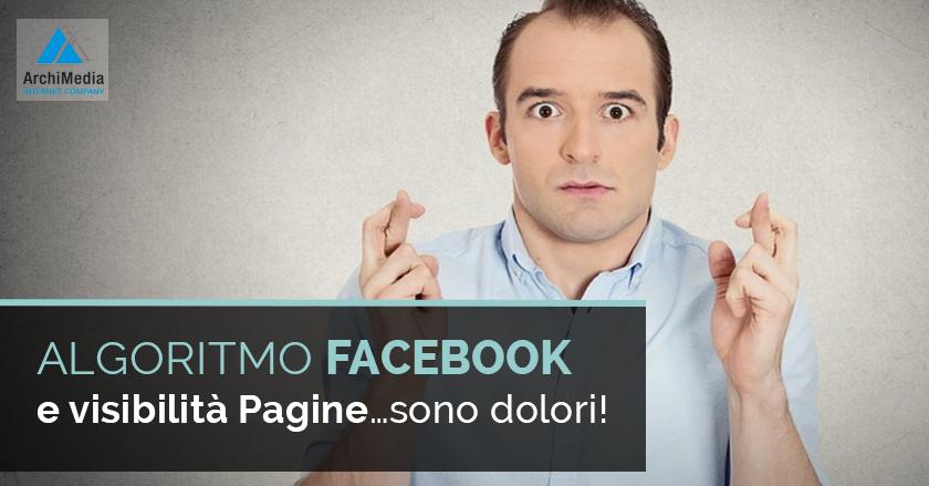 Algoritmo Facebook e visibilità Pagine…sono dolori!