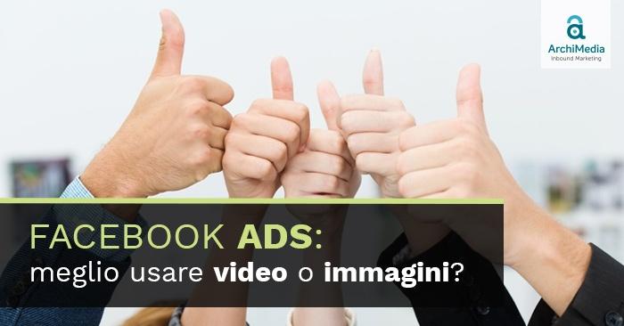 Facebook ADS: meglio usare video o immagini?