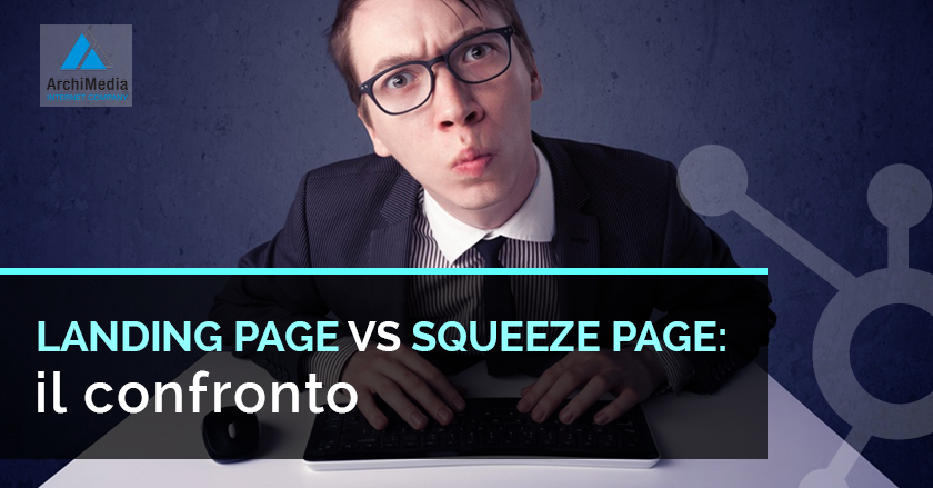 Landing Page VS Squeeze Page: il confronto