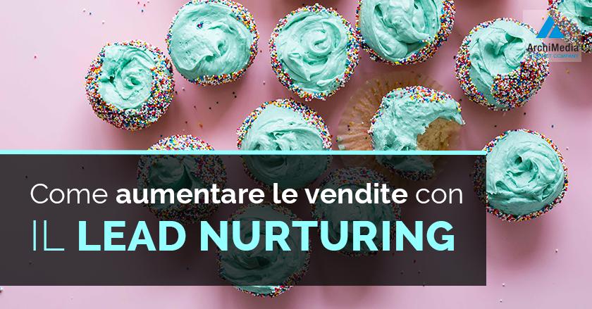 Come aumentare le vendite con il lead nurturing