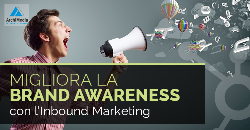 Migliora la Brand Awareness con l'Inbound Marketing