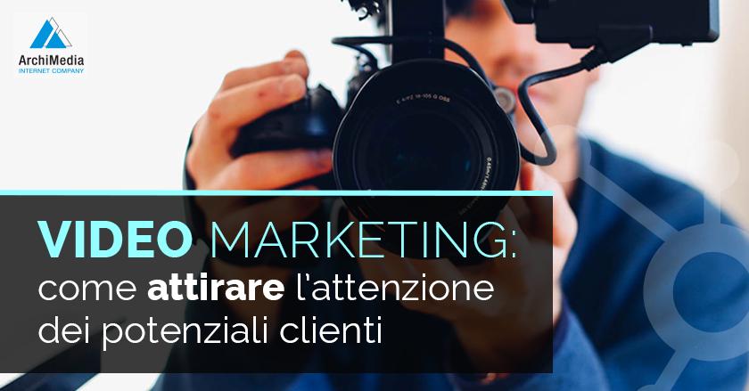 Video marketing: come attirare l'attenzione dei potenziali clienti