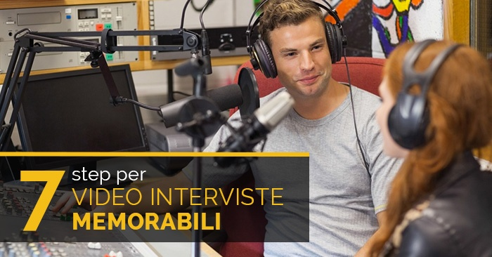 7 Step per video interviste memorabili