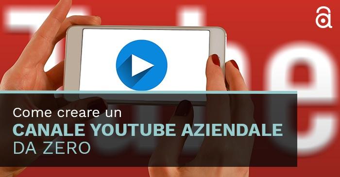 Come creare un canale YouTube aziendale da zero