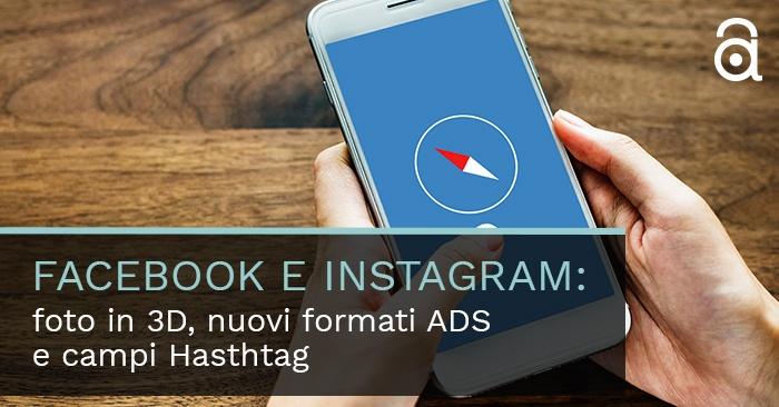 Facebook e Instagram: foto in 3D, nuovi formati ADS e campi Hasthtag