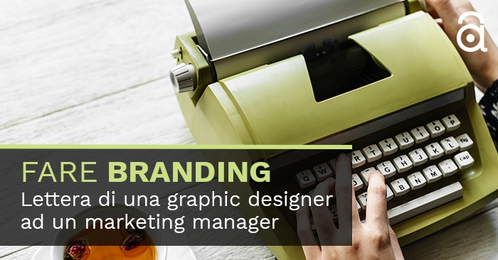 Fare Branding. Lettera di una graphic designer ad un marketing manager