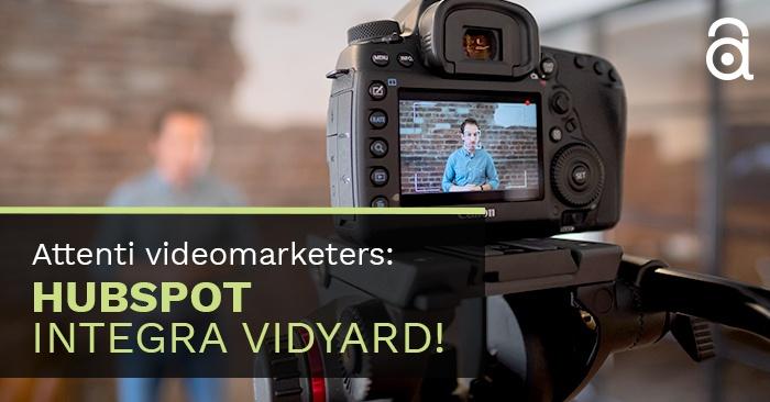 Attenti videomarketers: HubSpot integra Vidyard!