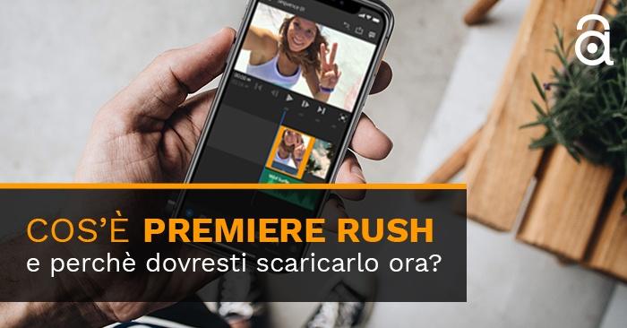 Cos'è Premiere Rush e perché dovresti scaricarlo ora?