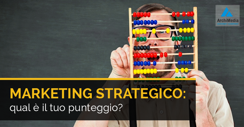 Marketing Strategico: qual è il tuo punteggio?