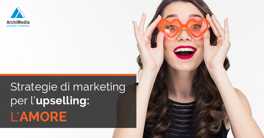 Strategie di marketing per l'upselling: l'Amore