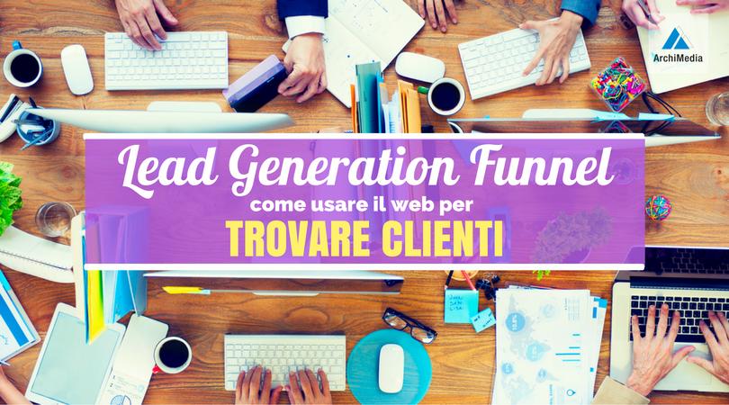 Lead Generation Funnel: come trovare clienti nel web