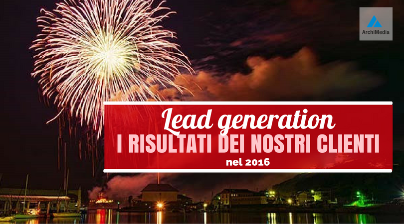 Lead generation: i risultati dei nostri clienti nel 2016
