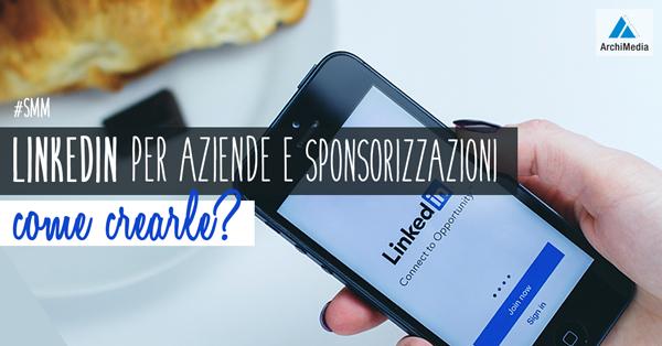 Linkedin per Aziende e Sponsorizzazioni: come crearle?
