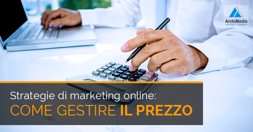 Strategie di marketing online: come gestire il prezzo