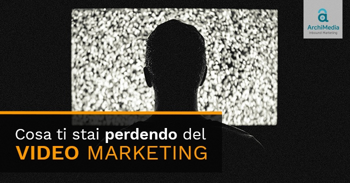 Cosa ti stai perdendo del video marketing