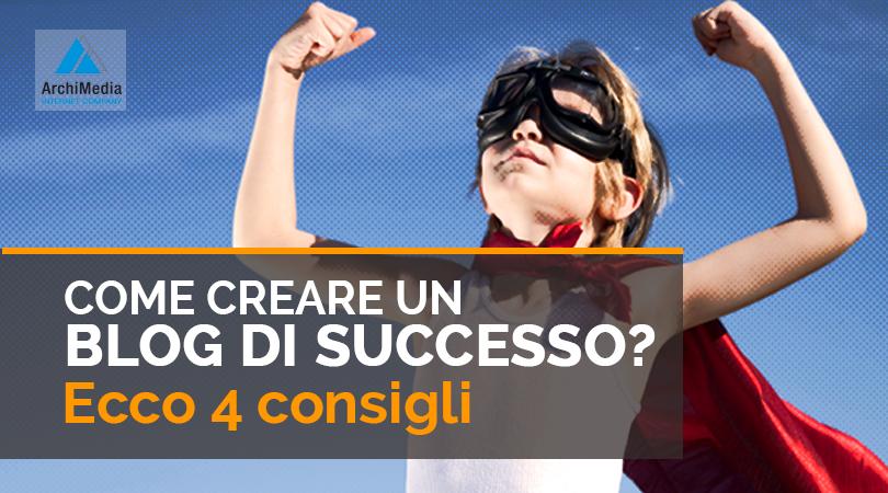 Come creare un blog di successo? Ecco 4 consigli.