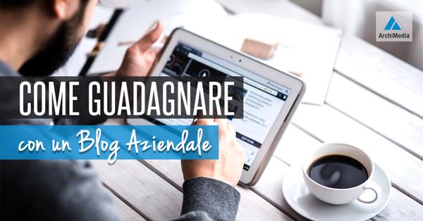Come Guadagnare con un Blog Aziendale.
