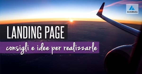 Landing Page: consigli e idee per realizzarle.
