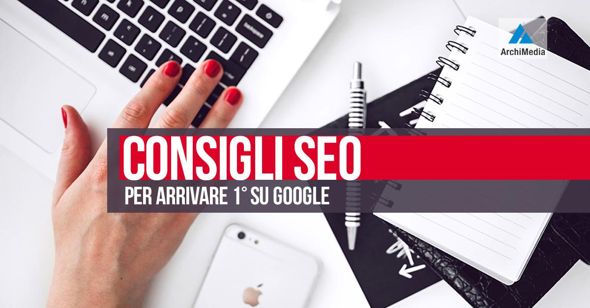 Consigli SEO e Tecniche SEO per arrivare 1° su Google con il tuo sito