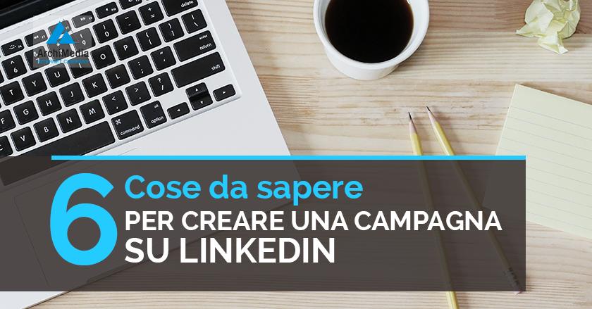 6 Cose da sapere per creare una campagna su Linkedin