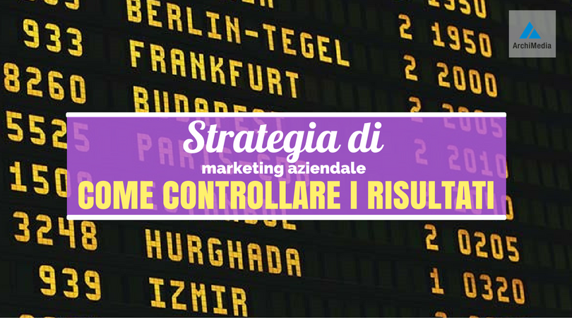 Strategia di marketing aziendale: Come controllare i risultati