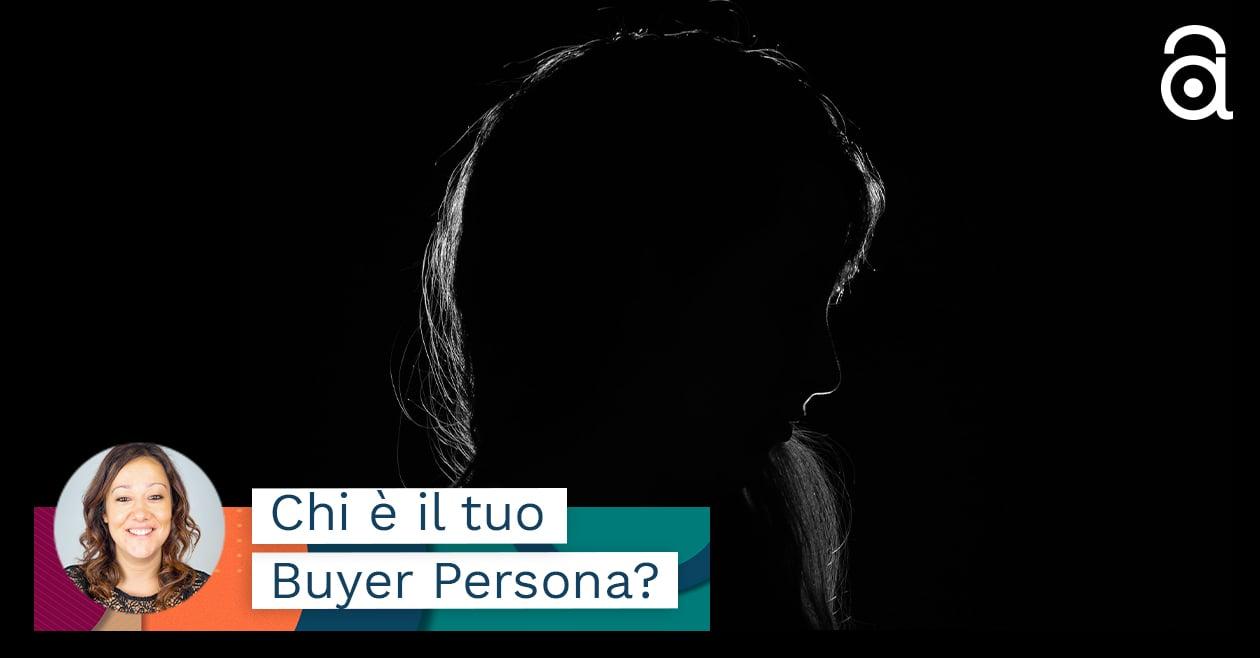 Cos'è il buyer persona? È il protagonista dell'Inbound Marketing