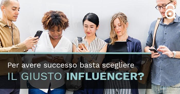 Per avere successo online basta scegliere il giusto influencer?