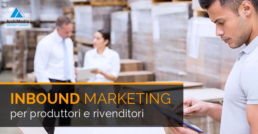 Inbound marketing per produttori e rivenditori