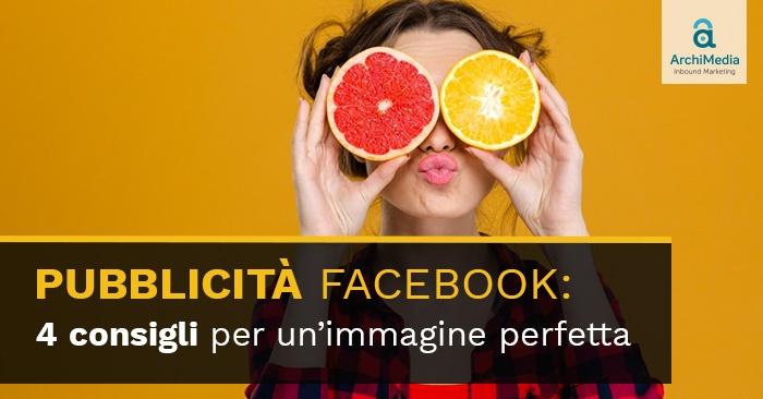 Pubblicità Facebook: 4 consigli per un'immagine perfetta